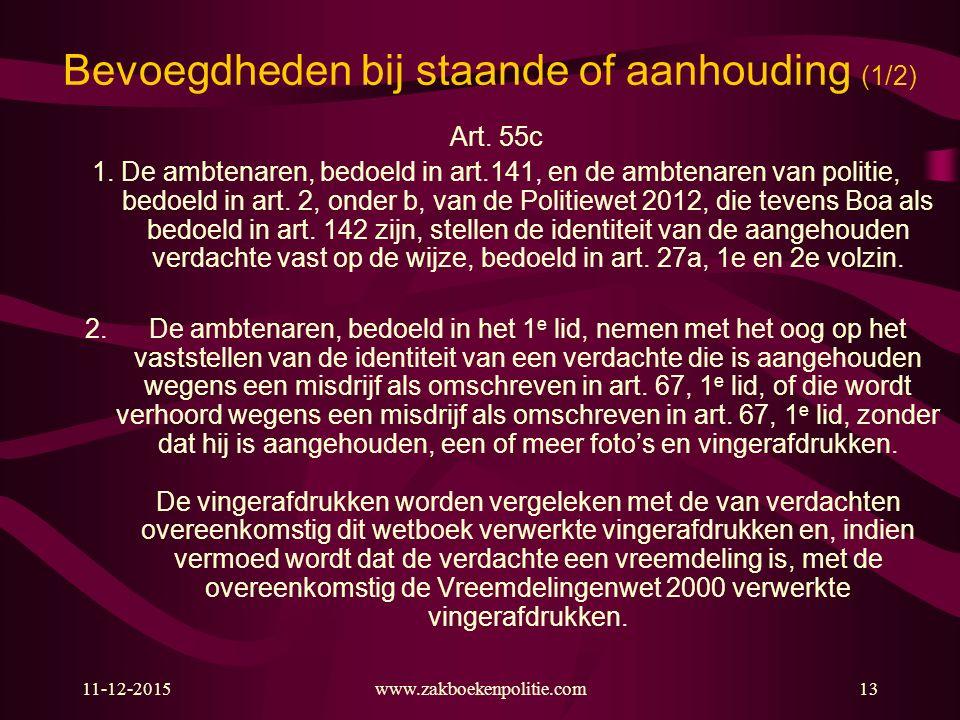 11-12-2015www.zakboekenpolitie.com13 Bevoegdheden bij staande of aanhouding (1/2) Art. 55c 1. De ambtenaren, bedoeld in art.141, en de ambtenaren van