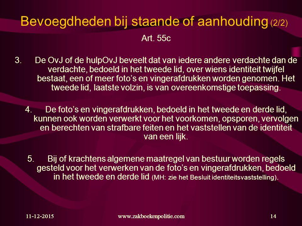 11-12-2015www.zakboekenpolitie.com14 Bevoegdheden bij staande of aanhouding (2/2) Art. 55c 3.De OvJ of de hulpOvJ beveelt dat van iedere andere verdac