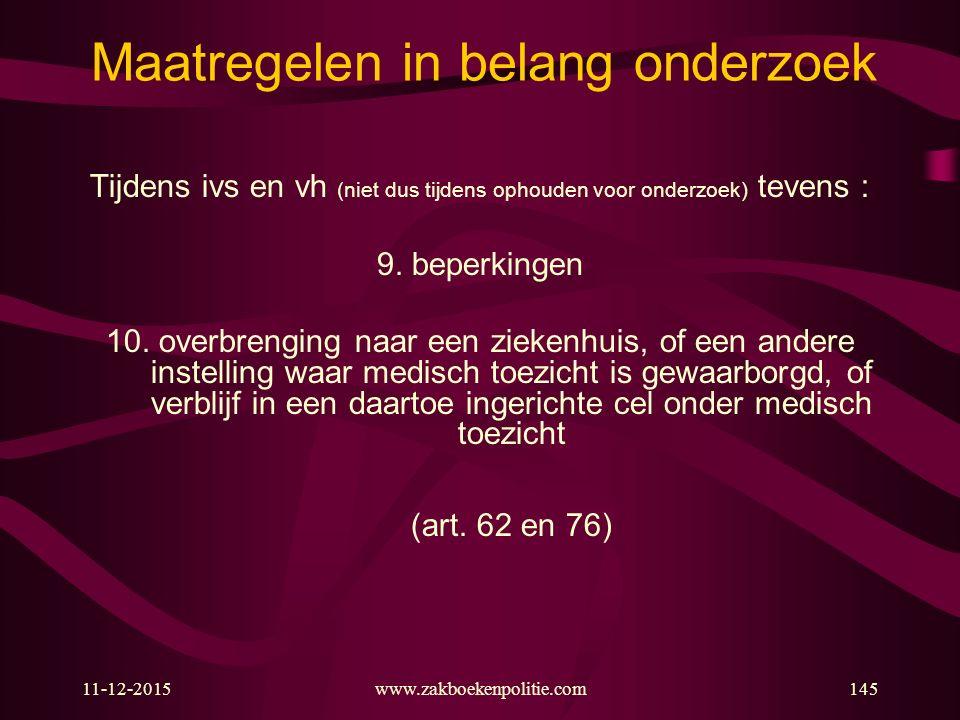 11-12-2015www.zakboekenpolitie.com145 Maatregelen in belang onderzoek Tijdens ivs en vh (niet dus tijdens ophouden voor onderzoek) tevens : 9.