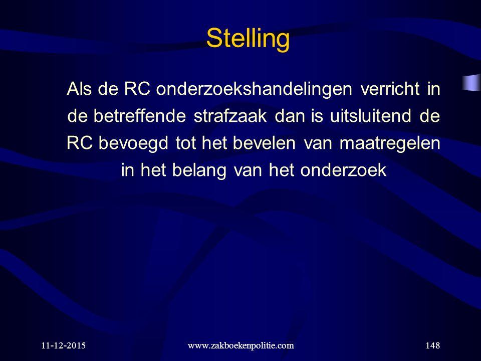 11-12-2015www.zakboekenpolitie.com148 Stelling Als de RC onderzoekshandelingen verricht in de betreffende strafzaak dan is uitsluitend de RC bevoegd t