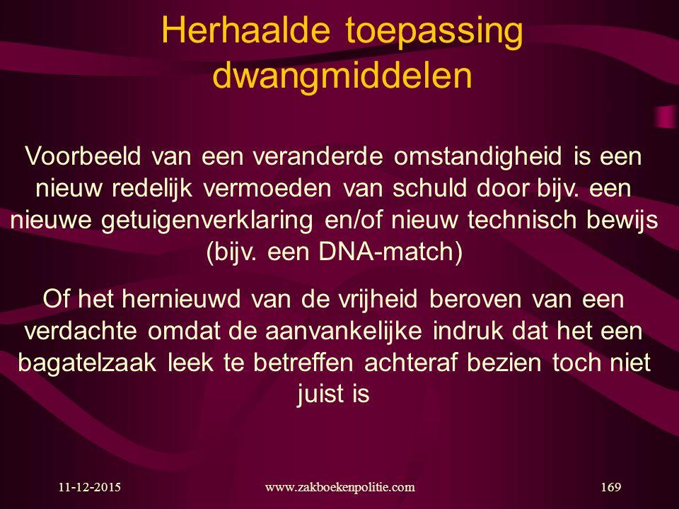 11-12-2015www.zakboekenpolitie.com169 Herhaalde toepassing dwangmiddelen Voorbeeld van een veranderde omstandigheid is een nieuw redelijk vermoeden van schuld door bijv.