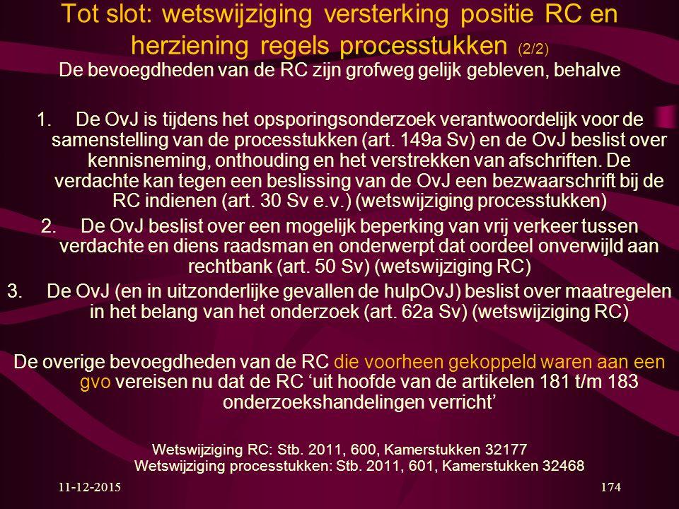 Tot slot: wetswijziging versterking positie RC en herziening regels processtukken (2/2) De bevoegdheden van de RC zijn grofweg gelijk gebleven, behalve 1.