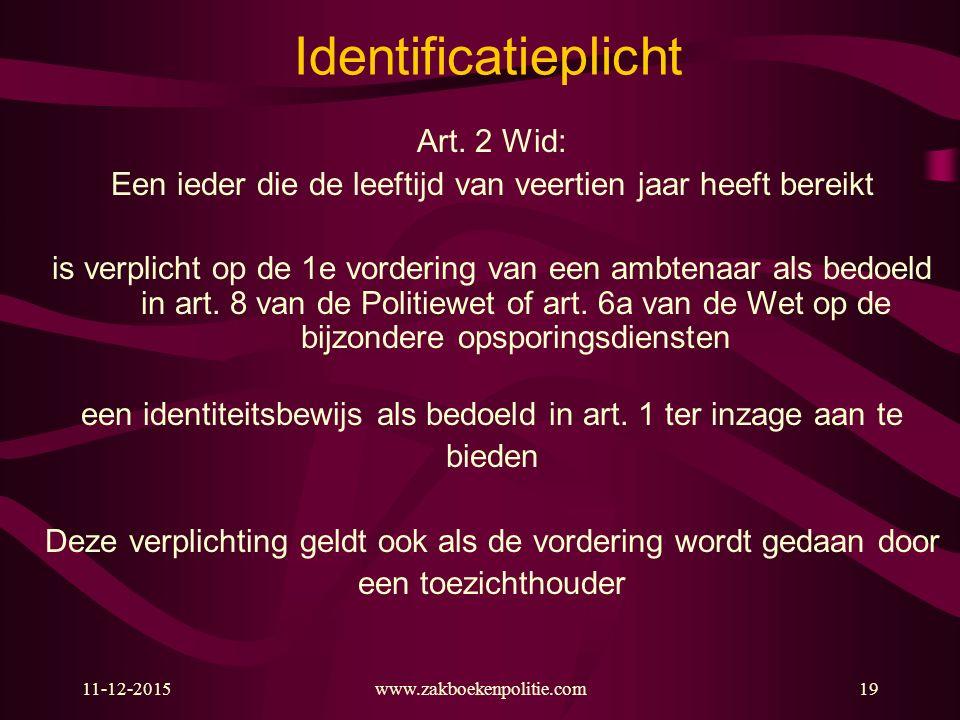 11-12-201519 Identificatieplicht Art. 2 Wid: Een ieder die de leeftijd van veertien jaar heeft bereikt is verplicht op de 1e vordering van een ambtena