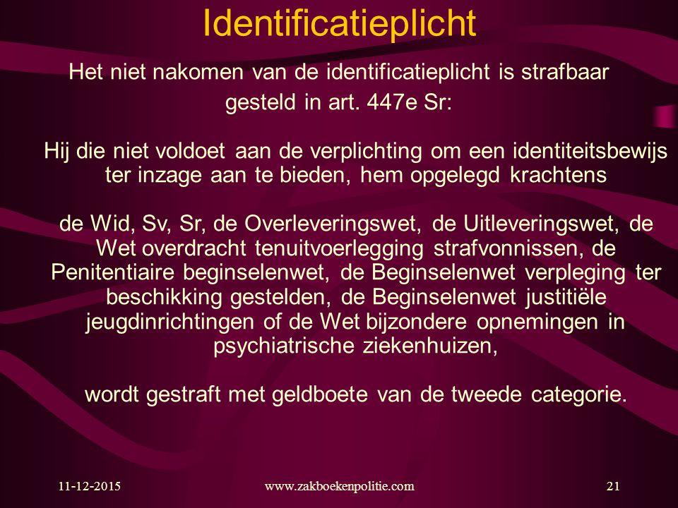 11-12-2015www.zakboekenpolitie.com21 Identificatieplicht Het niet nakomen van de identificatieplicht is strafbaar gesteld in art. 447e Sr: Hij die nie