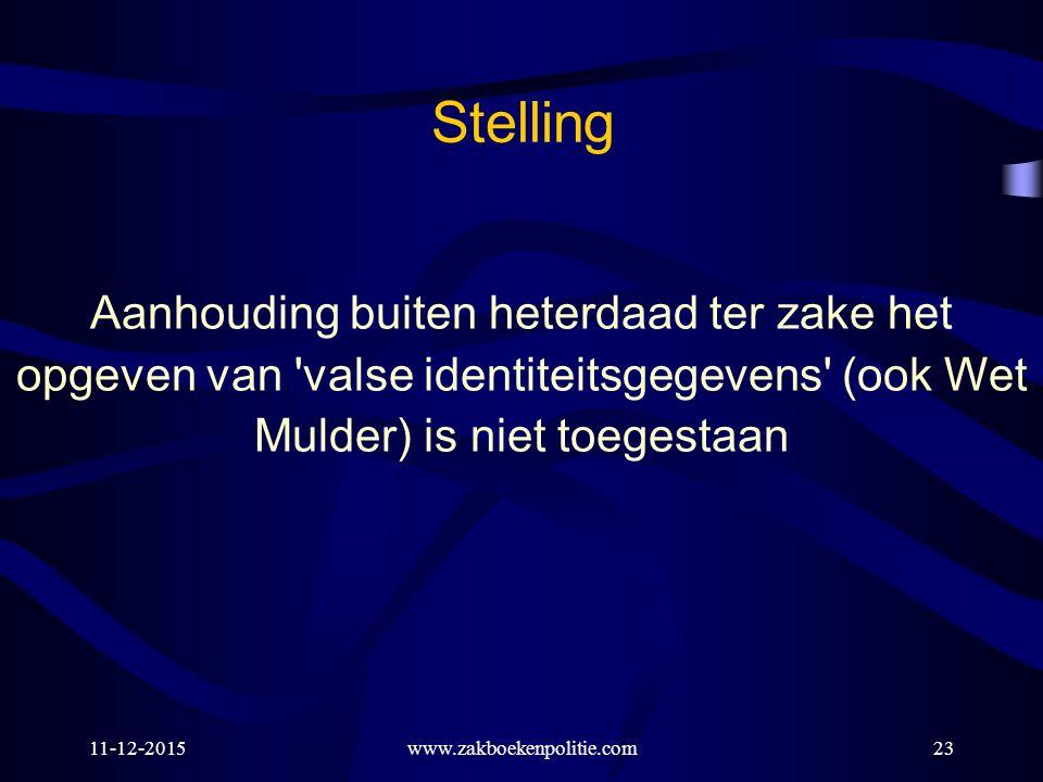 11-12-2015www.zakboekenpolitie.com23 Stelling Aanhouding buiten heterdaad ter zake het opgeven van valse identiteitsgegevens (ook Wet Mulder) is niet toegestaan