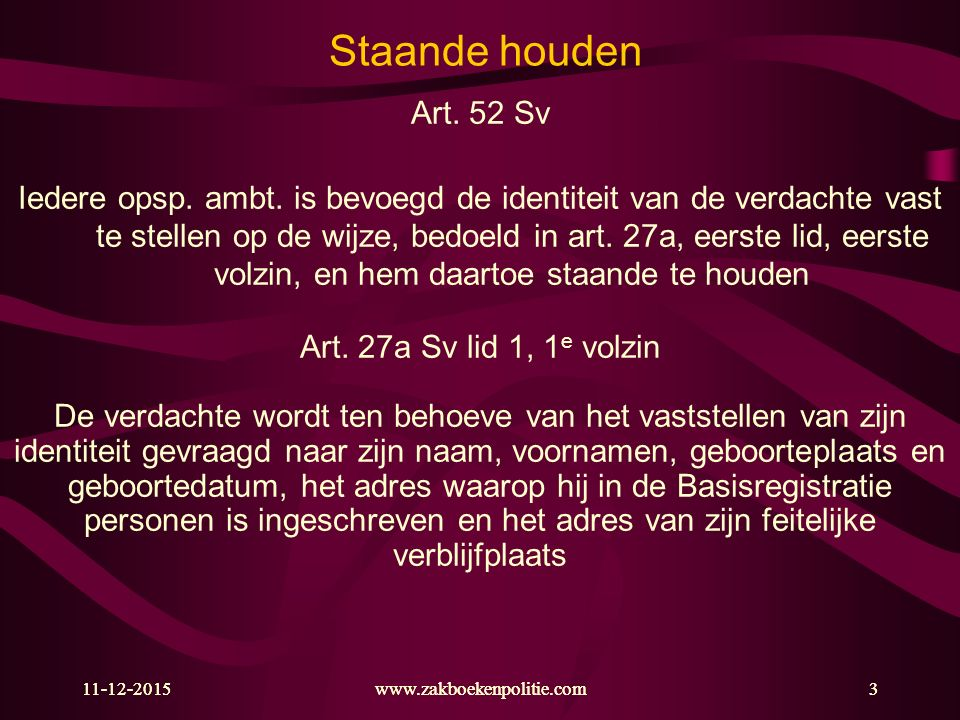 11-12-2015www.zakboekenpolitie.com4 Staande houden Art.