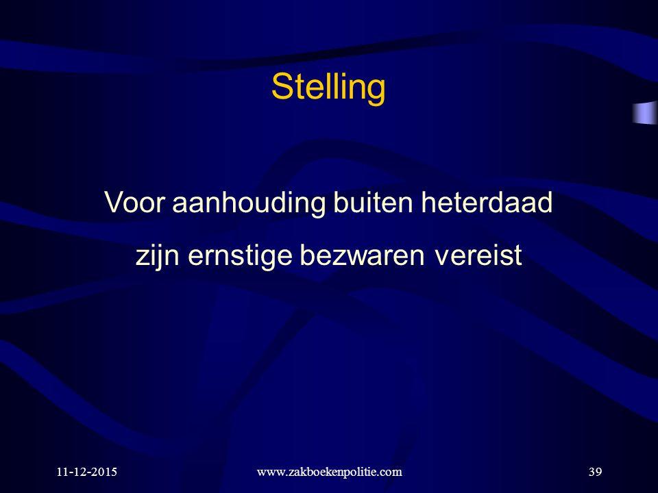 11-12-2015www.zakboekenpolitie.com39 Voor aanhouding buiten heterdaad zijn ernstige bezwaren vereist Stelling