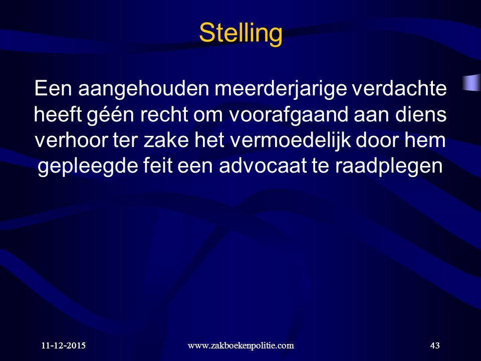 11-12-201543 Stelling Een aangehouden meerderjarige verdachte heeft géén recht om voorafgaand aan diens verhoor ter zake het vermoedelijk door hem gepleegde feit een advocaat te raadplegen www.zakboekenpolitie.com11-12-201543
