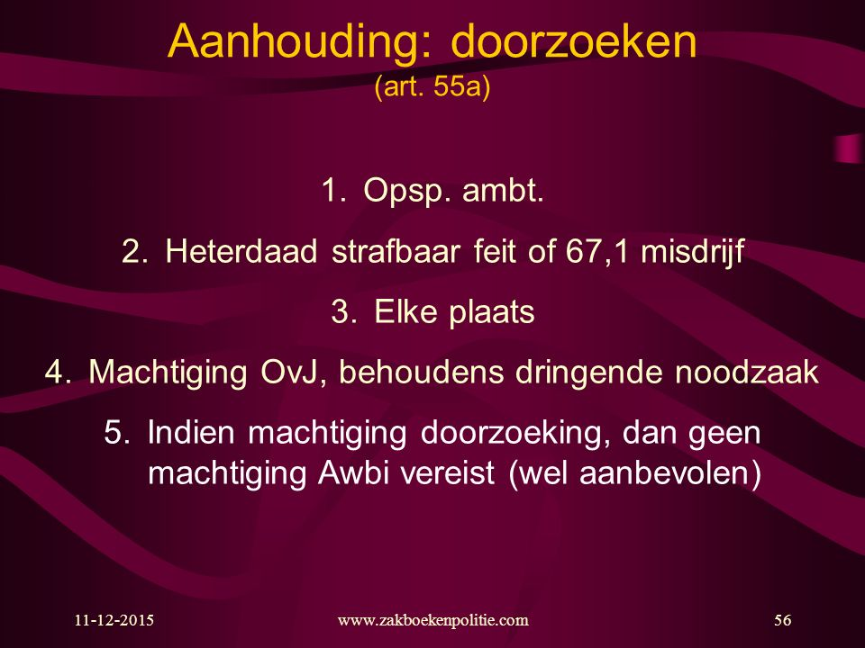 11-12-2015www.zakboekenpolitie.com56 Aanhouding: doorzoeken (art.
