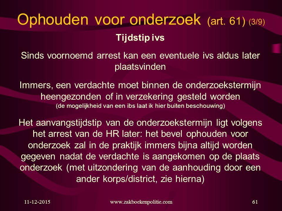 11-12-2015www.zakboekenpolitie.com61 Ophouden voor onderzoek (art.