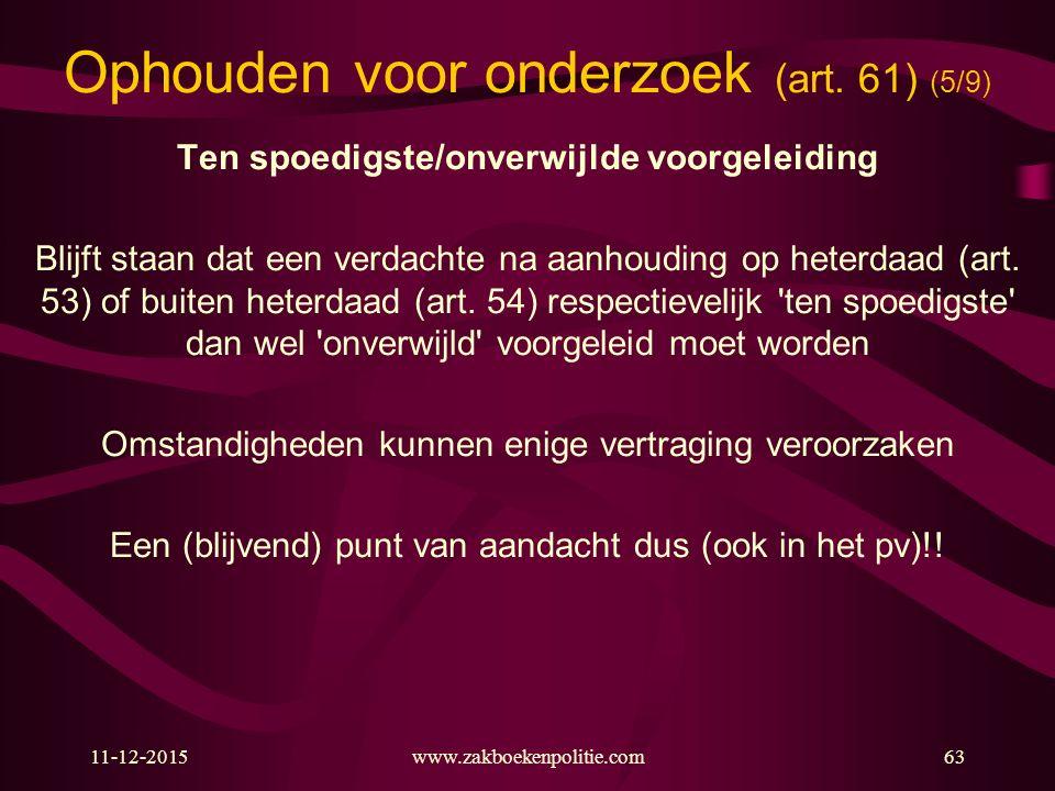 11-12-2015www.zakboekenpolitie.com63 Ophouden voor onderzoek (art.