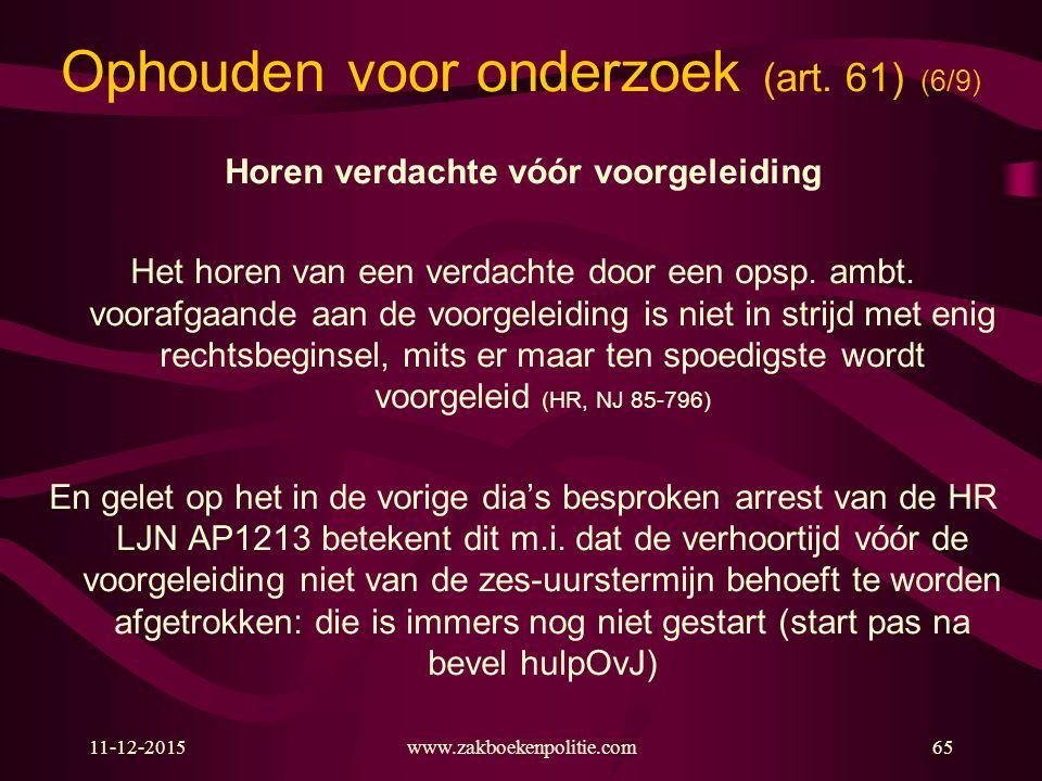 11-12-2015www.zakboekenpolitie.com65 Ophouden voor onderzoek (art.