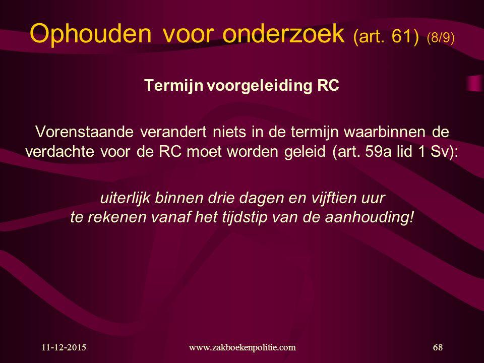 11-12-2015www.zakboekenpolitie.com68 Ophouden voor onderzoek (art.