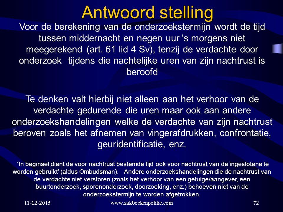 11-12-2015www.zakboekenpolitie.com72 Antwoord stelling Voor de berekening van de onderzoekstermijn wordt de tijd tussen middernacht en negen uur s morgens niet meegerekend (art.