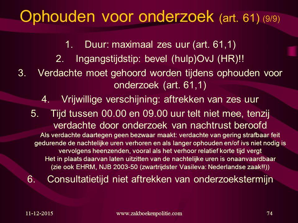 Ophouden voor onderzoek (art. 61) (9/9) 1.Duur: maximaal zes uur (art.