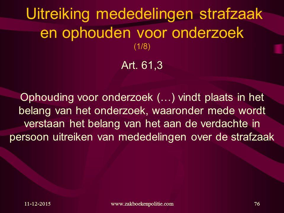 11-12-2015www.zakboekenpolitie.com76 Uitreiking mededelingen strafzaak en ophouden voor onderzoek (1/8) Art. 61,3 Ophouding voor onderzoek (…) vindt p