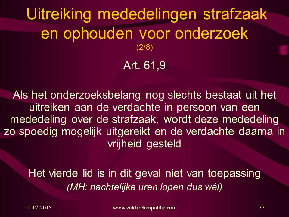 11-12-2015www.zakboekenpolitie.com77 Uitreiking mededelingen strafzaak en ophouden voor onderzoek (2/8) Art.