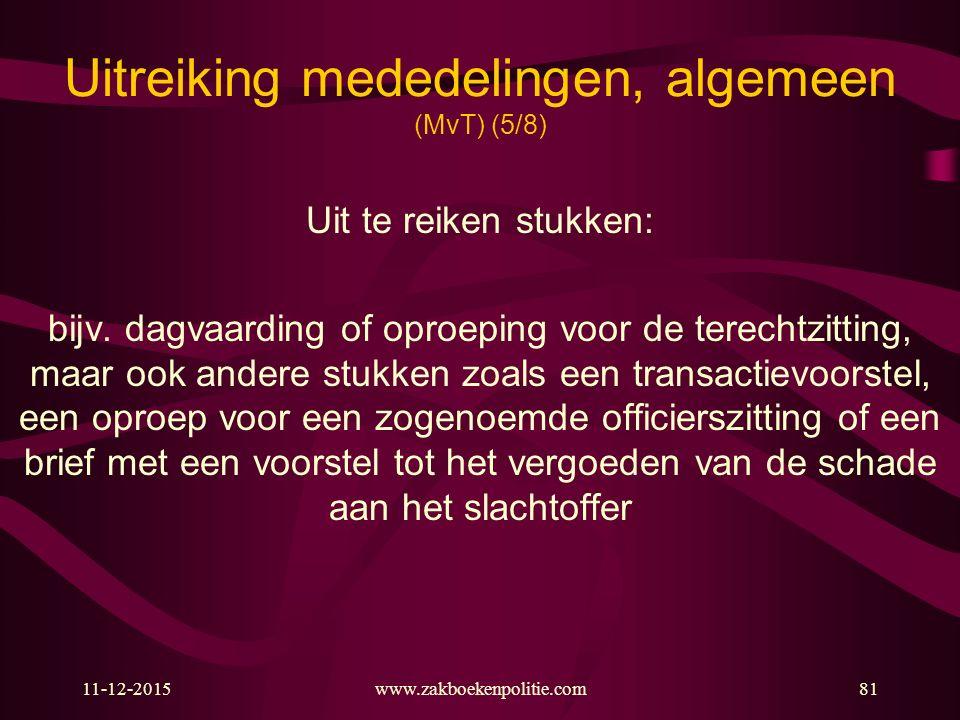 11-12-2015www.zakboekenpolitie.com81 Uitreiking mededelingen, algemeen (MvT) (5/8) Uit te reiken stukken: bijv. dagvaarding of oproeping voor de terec