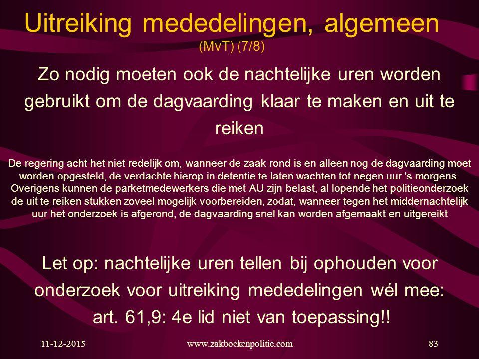 11-12-2015www.zakboekenpolitie.com83 Uitreiking mededelingen, algemeen (MvT) (7/8) Zo nodig moeten ook de nachtelijke uren worden gebruikt om de dagva