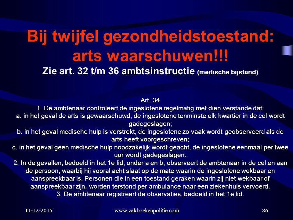 11-12-2015www.zakboekenpolitie.com86 Bij twijfel gezondheidstoestand: arts waarschuwen!!! Zie art. 32 t/m 36 ambtsinstructie (medische bijstand) Art.