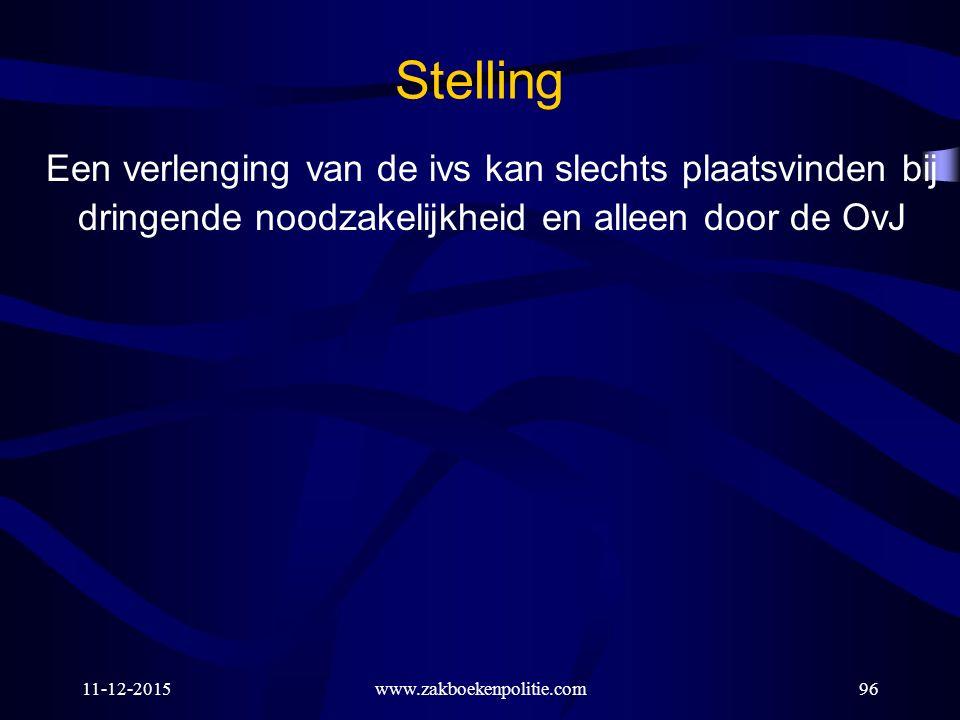 11-12-2015www.zakboekenpolitie.com96 Stelling Een verlenging van de ivs kan slechts plaatsvinden bij dringende noodzakelijkheid en alleen door de OvJ