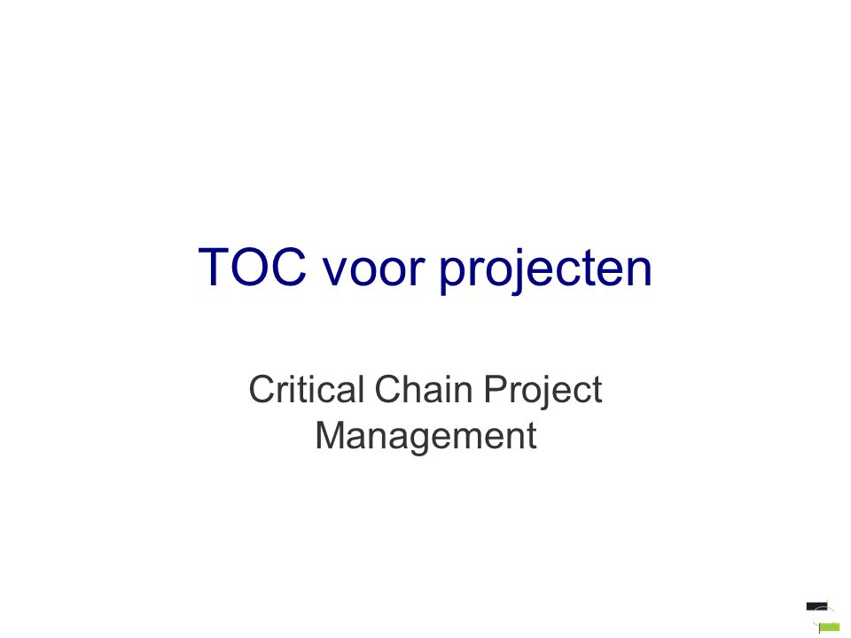 TOC voor projecten Critical Chain Project Management