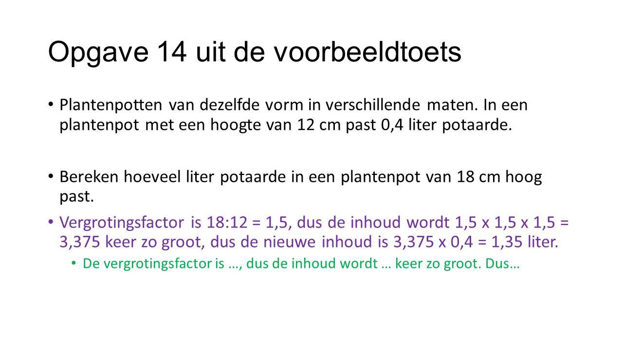 Opgave 14 uit de voorbeeldtoets Plantenpotten van dezelfde vorm in verschillende maten. In een plantenpot met een hoogte van 12 cm past 0,4 liter pota