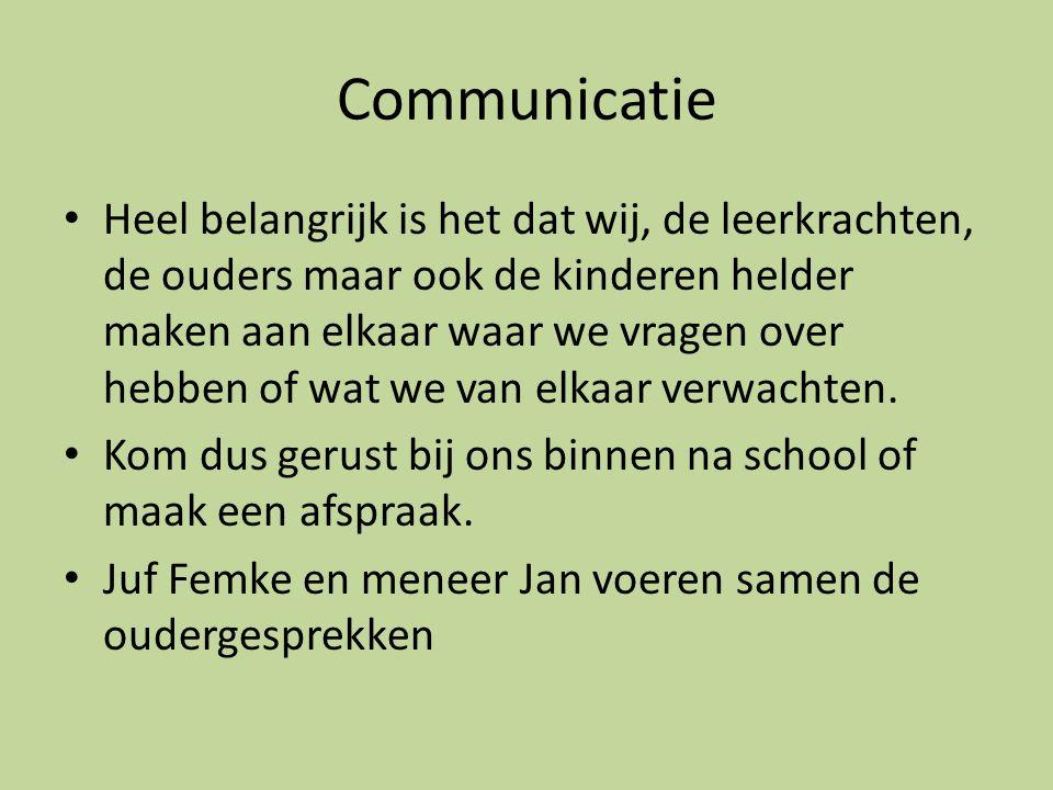 Communicatie Heel belangrijk is het dat wij, de leerkrachten, de ouders maar ook de kinderen helder maken aan elkaar waar we vragen over hebben of wat we van elkaar verwachten.