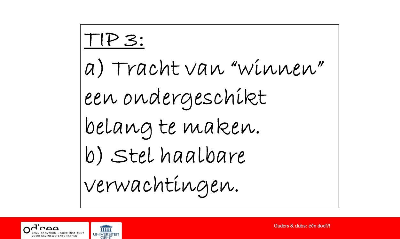 """TIP 3: a) Tracht van """"winnen"""" een ondergeschikt belang te maken. b) Stel haalbare verwachtingen. Ouders & clubs: één doel?!"""