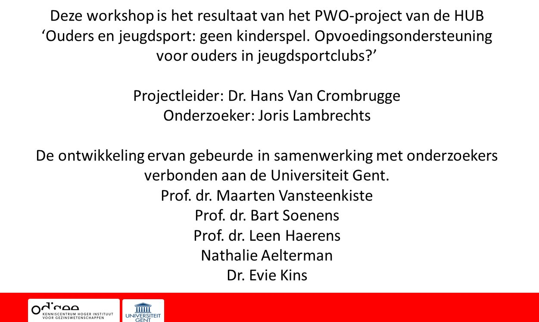 Deze workshop is het resultaat van het PWO-project van de HUB 'Ouders en jeugdsport: geen kinderspel. Opvoedingsondersteuning voor ouders in jeugdspor