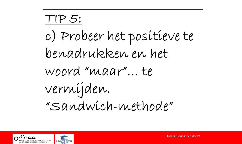 """TIP 5: c) Probeer het positieve te benadrukken en het woord """"maar""""… te vermijden. """"Sandwich-methode"""" Ouders & clubs: één doel?!"""