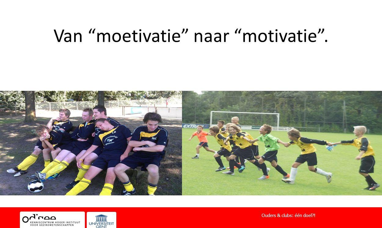 """Van """"moetivatie"""" naar """"motivatie"""". Ouders & clubs: één doel?!"""