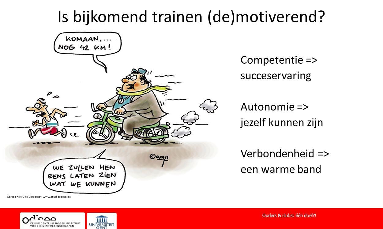 Is bijkomend trainen (de)motiverend? Competentie => succeservaring Autonomie => jezelf kunnen zijn Verbondenheid => een warme band Ouders & clubs: één