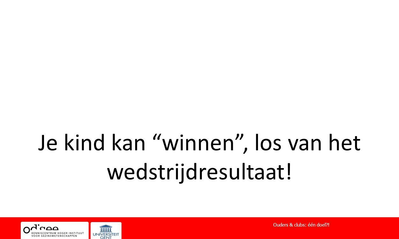 """Je kind kan """"winnen"""", los van het wedstrijdresultaat! Ouders & clubs: één doel?!"""