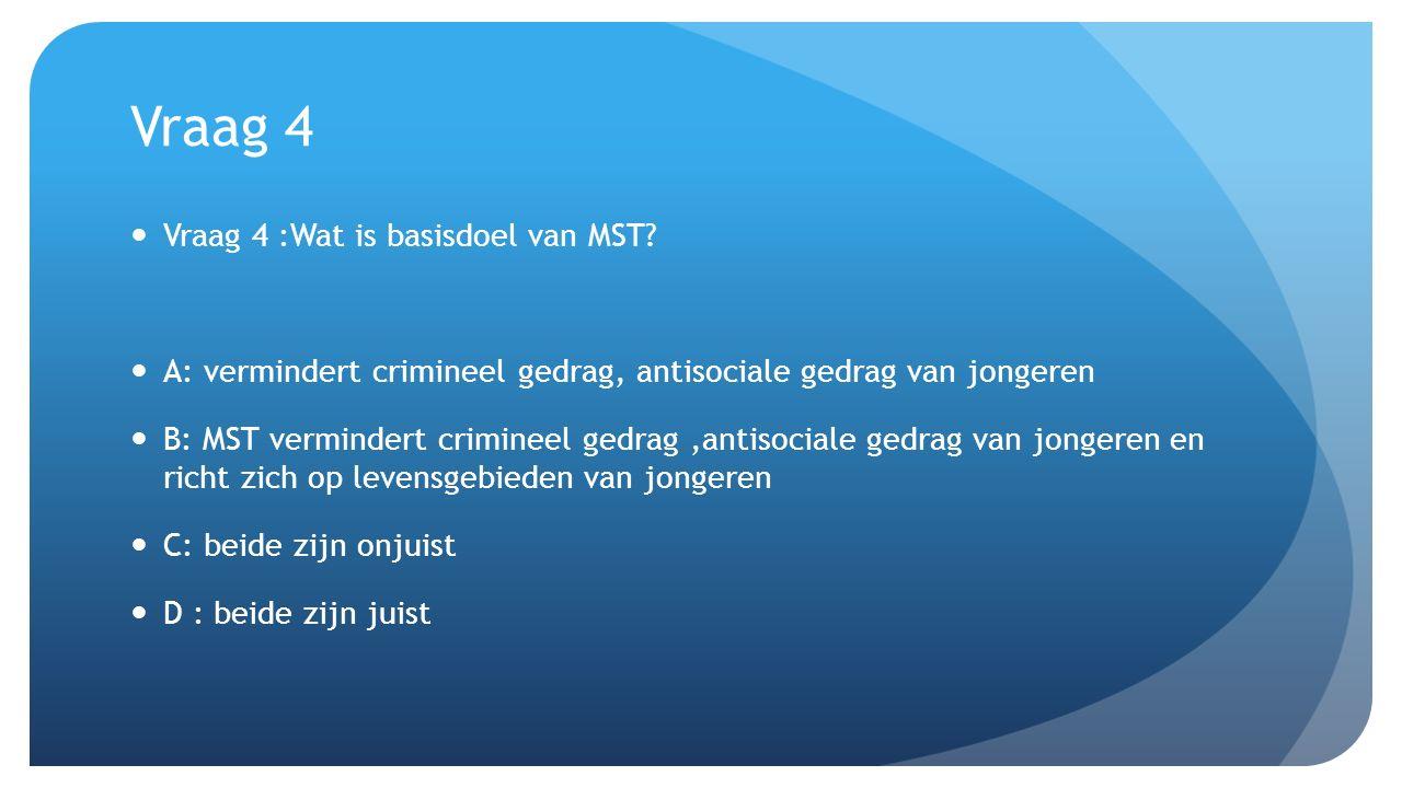Vraag 4 Vraag 4 :Wat is basisdoel van MST.