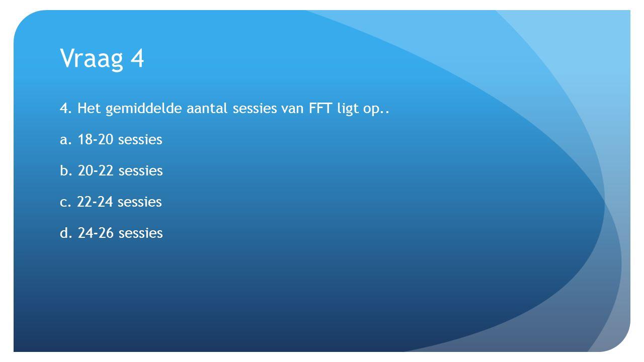 Vraag 4 4. Het gemiddelde aantal sessies van FFT ligt op.. a. 18-20 sessies b. 20-22 sessies c. 22-24 sessies d. 24-26 sessies
