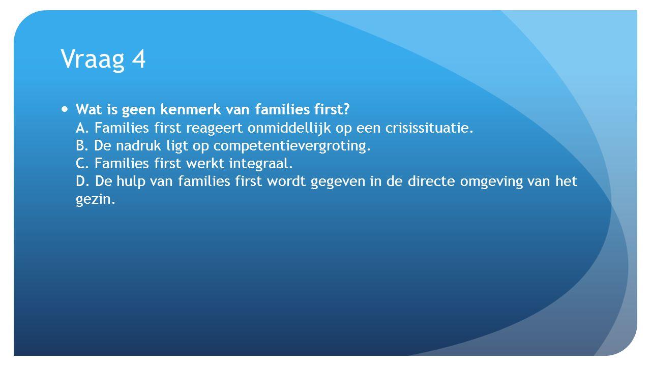 Vraag 5 Wat is het doel van families first?