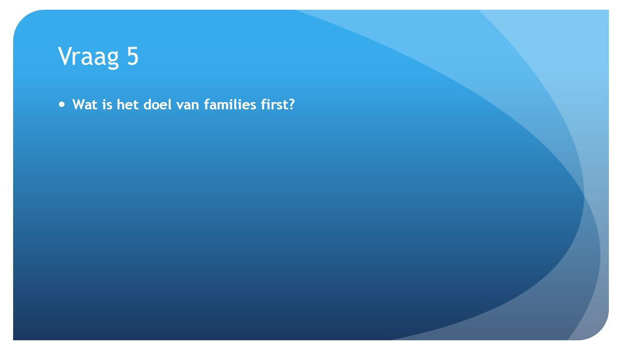 Vraag 2 2.Hoe wil FFT het doel behalen a. Door de gezinsbanden te verbeteren b.