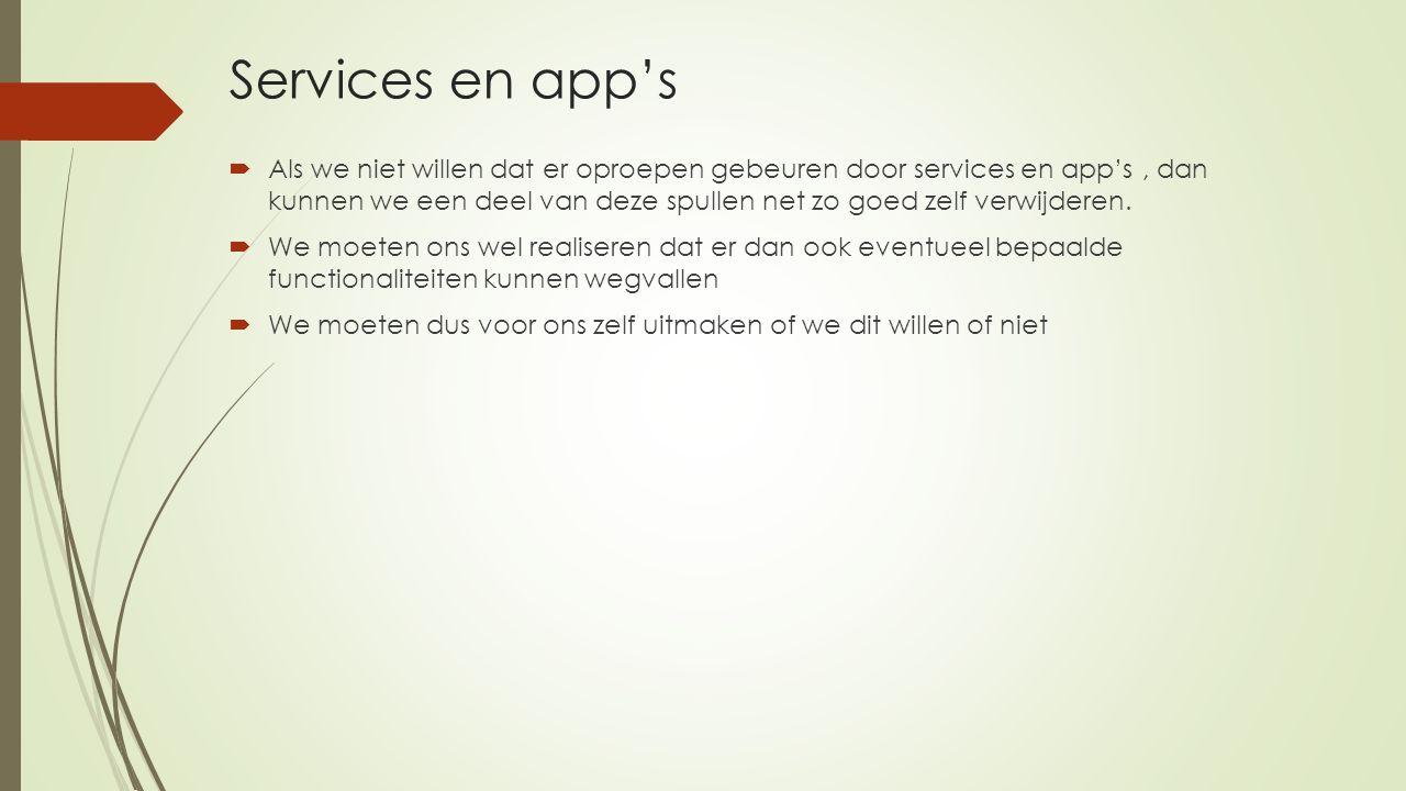Services en app's  Als we niet willen dat er oproepen gebeuren door services en app's, dan kunnen we een deel van deze spullen net zo goed zelf verwijderen.
