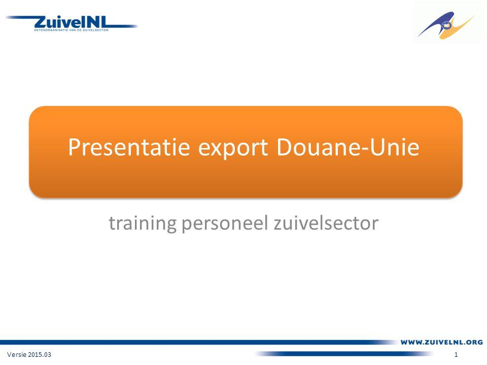 Presentatie export Douane-Unie training personeel zuivelsector Versie 2015.03 1