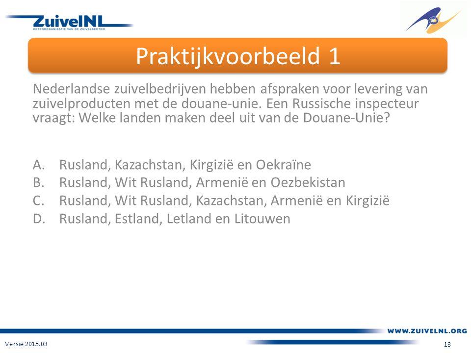 Praktijkvoorbeeld 1 Versie 2015.03 13 Nederlandse zuivelbedrijven hebben afspraken voor levering van zuivelproducten met de douane-unie.