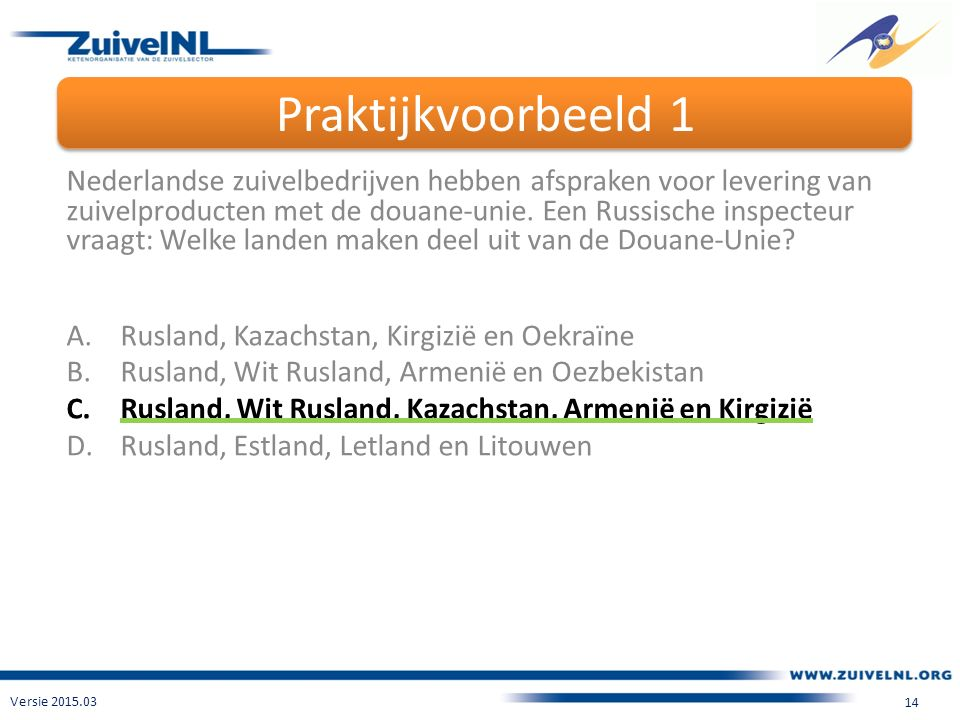 Praktijkvoorbeeld 1 Versie 2015.03 14 Nederlandse zuivelbedrijven hebben afspraken voor levering van zuivelproducten met de douane-unie.