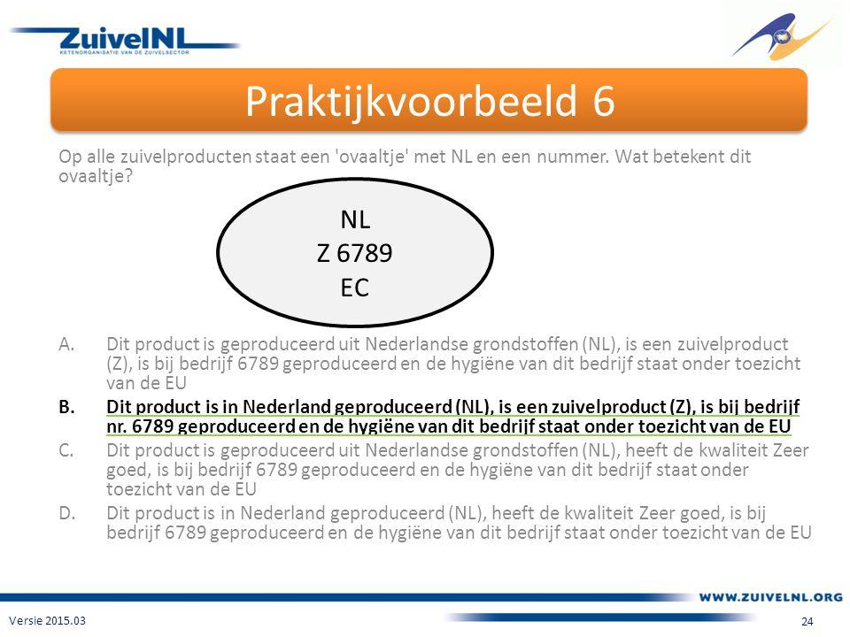 Praktijkvoorbeeld 6 Versie 2015.03 24 Op alle zuivelproducten staat een ovaaltje met NL en een nummer.