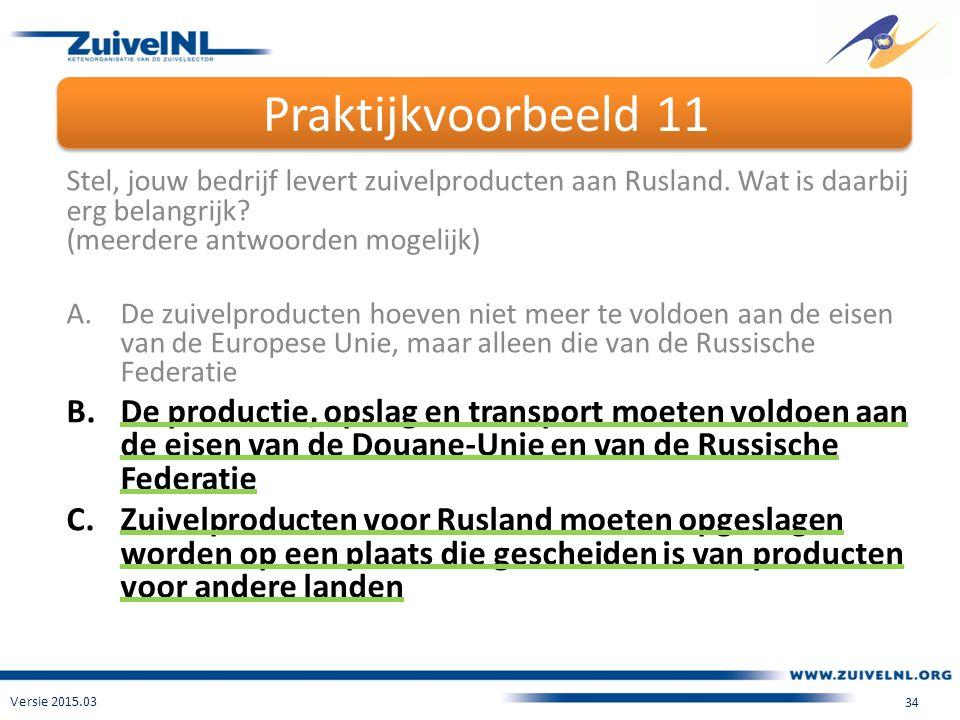 Praktijkvoorbeeld 11 Versie 2015.03 34 Stel, jouw bedrijf levert zuivelproducten aan Rusland.