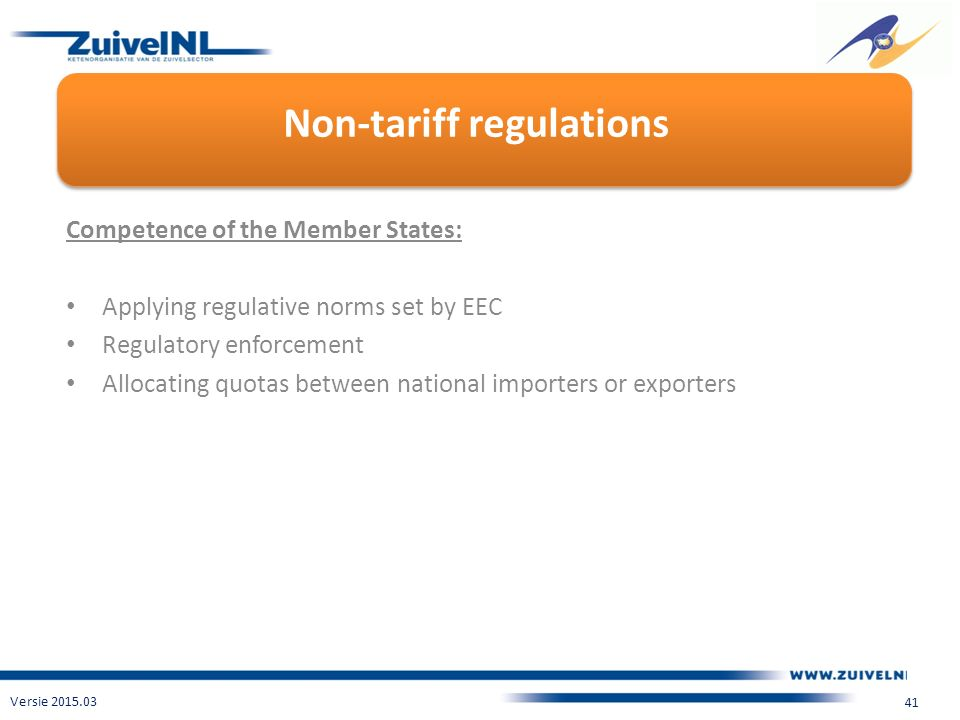 Non-tariff regulations Versie 2015.03 41 Competence of the Member States: Applying regulative norms set by EEC Regulatory enforcement Allocating quotas between national importers or exporters