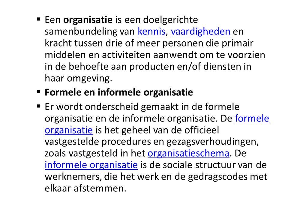  Een organisatie is een doelgerichte samenbundeling van kennis, vaardigheden en kracht tussen drie of meer personen die primair middelen en activitei