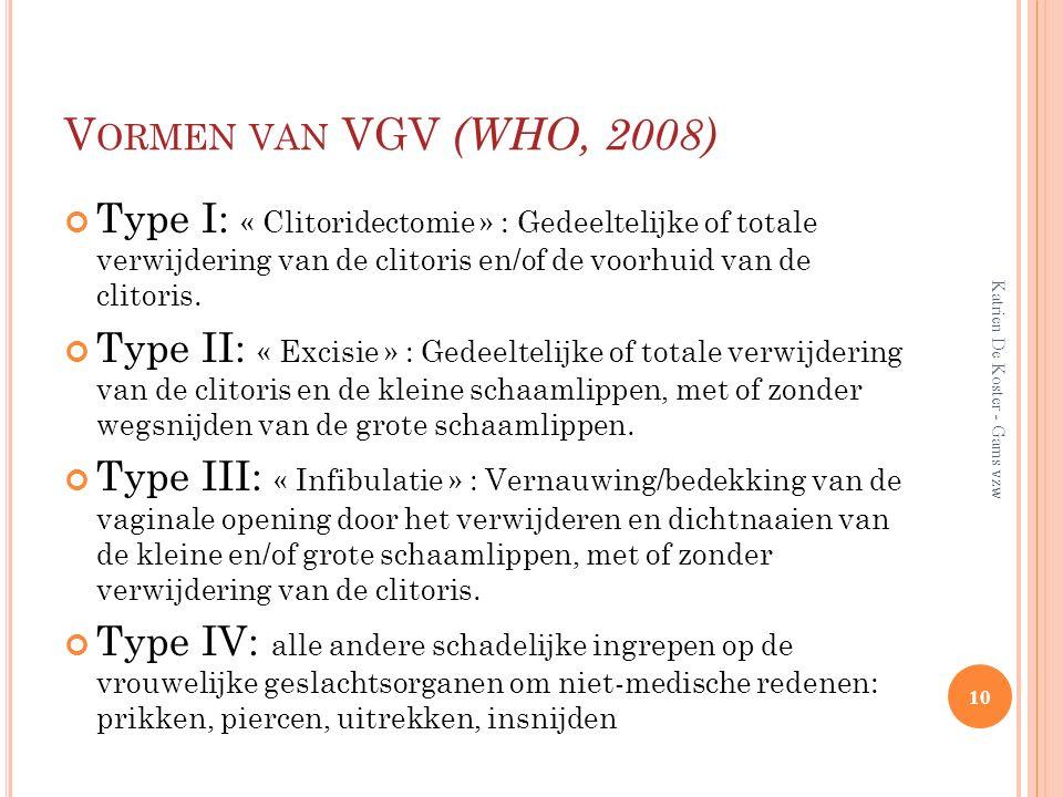 V ORMEN VAN VGV (WHO, 2008) Type I: « Clitoridectomie » : Gedeeltelijke of totale verwijdering van de clitoris en/of de voorhuid van de clitoris. Type