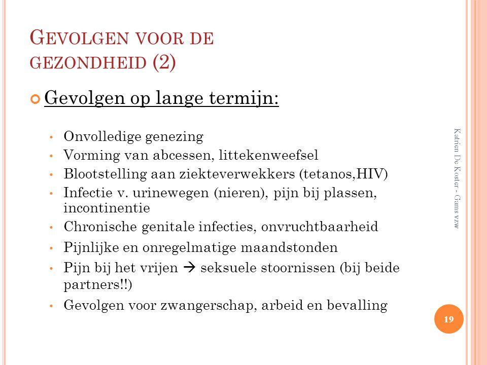 G EVOLGEN VOOR DE GEZONDHEID (2) Gevolgen op lange termijn: Onvolledige genezing Vorming van abcessen, littekenweefsel Blootstelling aan ziekteverwekk
