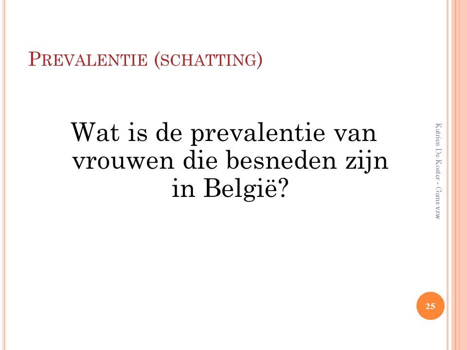 P REVALENTIE ( SCHATTING ) Wat is de prevalentie van vrouwen die besneden zijn in België? 25 Katrien De Koster - Gams vzw