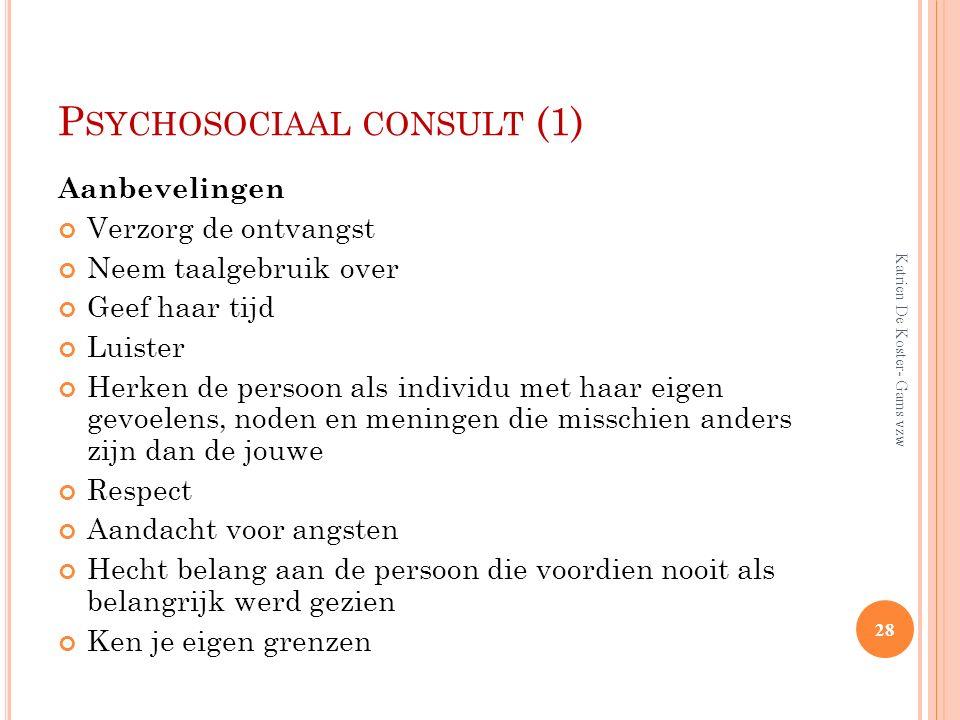 P SYCHOSOCIAAL CONSULT (1) Aanbevelingen Verzorg de ontvangst Neem taalgebruik over Geef haar tijd Luister Herken de persoon als individu met haar eig